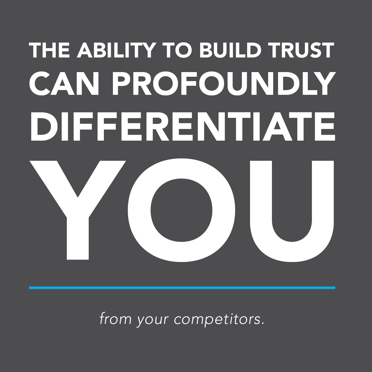 The ability to build trust can profoundly differentiate you